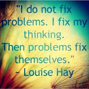 ... . Then problems fix themselves. - Louise Hay #affirmation #quote