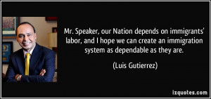 depends on immigrants' labor, and I hope we can create an immigration ...
