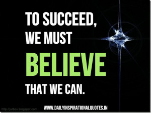 To Succeed We Must Believe That We Can ~ Inspirational Quote