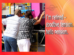 ... – goodbye tension, hello pension. Retirement-Quotes-Wallpaper-9