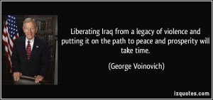 ... on the path to peace and prosperity will take time. - George Voinovich
