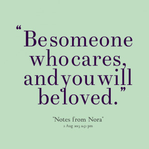 Quotes Picture: be someone who cares, and you will be loved
