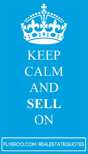 Keep calm and sell on! #realestate real estate quote #realtor http ...
