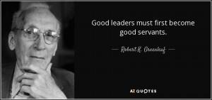 Robert Greenleaf Servant Leadership Quotes