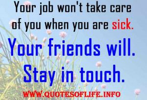 ... you-are-sick.-Your-friends-will.-Stay-in-touch-Friends-and-quotes.jpg