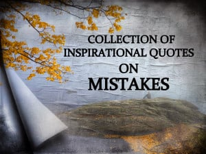 ... of some Inspirational Quotes and Motivational quotes on Mistakes