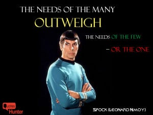 The needs of the many outweigh the needs of the few – or the one ...