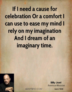 Billy Joel Quote Need Cause...