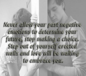 Never allow your past negative emotions to determine your future, stop ...