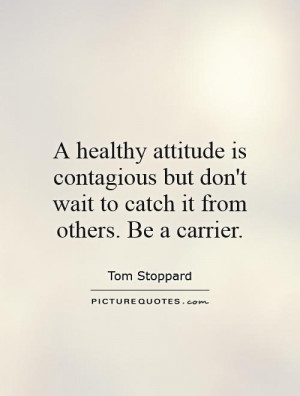 Attitude Quotes Healthy Quotes Tom Stoppard Quotes