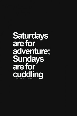 Saturdays-are-for-adventure_Sundays-are-for-cuddling.jpg