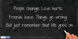 """... Things Go Wrong. But Just Remember That Life Goes On """" ~ Sad Quote"""