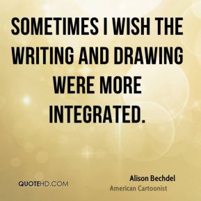 Alison Bechdel - Sometimes I wish the writing and drawing were more ...