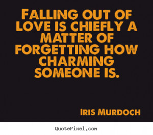 Quotes about love - Falling out of love is chiefly a matter of ...