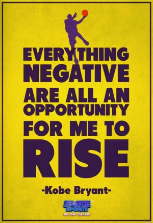 ... negative are all an opportunity for me to rise!