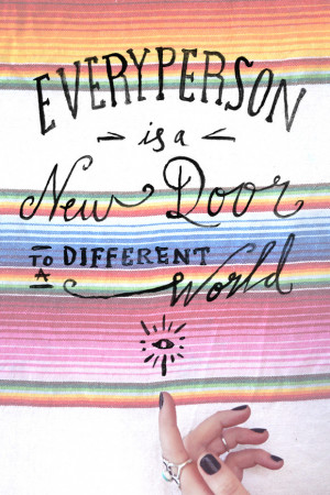 """Every person is a new door to a different world."""" -Unknown"""