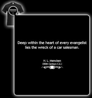 Mencken Quote (Evangelist lies the wreck of a car salesman) T ...