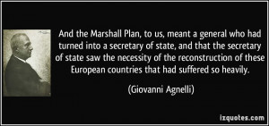 And the Marshall Plan, to us, meant a general who had turned into a ...