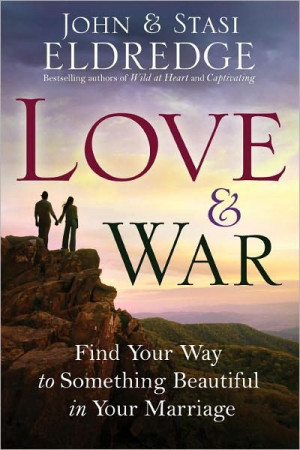 Love & War by John and Stasi Eldredge. Lovely book. I would like to ...