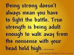 Daily quotes true strength is being adult enough to walk away from the ...
