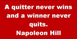 quitter never wins and a winner never quits.