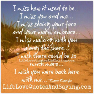 wish you were back here with me..