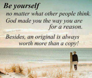 you are or what you believe in because nobody else can love you if you ...