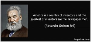 America is a country of inventors, and the greatest of inventors are ...