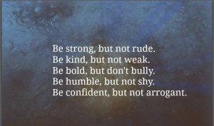 Strong, kind, humble