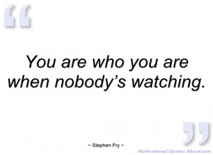 you are who you are when nobody's watching stephen fry