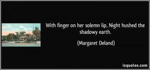 With finger on her solemn lip, Night hushed the shadowy earth ...