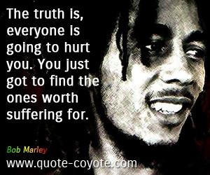 The truth is, everyone is going to hurt you. You just got to find the ...