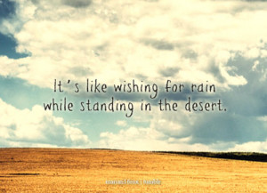 ... 500 It's like wishing for rain while standing in the