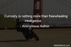 curiosity-Curiosity is nothing more than freewheeling intelligence.