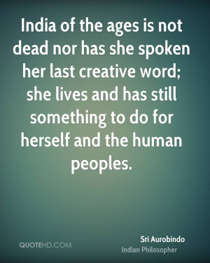 India of the ages is not dead nor has she spoken her last creative ...