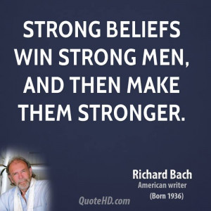 Strong beliefs win strong men, and then make them stronger.
