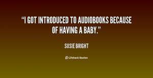 got introduced to audiobooks because of having a baby.""