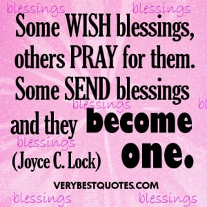 Blessings Quotes - Some wish blessings, others pray for them. Some ...