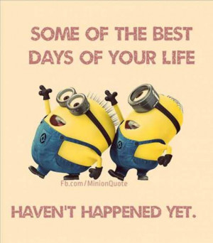 ... of your life some of the best days of your life haven t happened yet