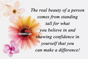 The real beauty of a person comes from standing tall for what you ...