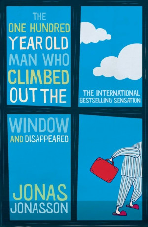 The One-Hundred-Year Old Man Who Climbed Out the Window and ...