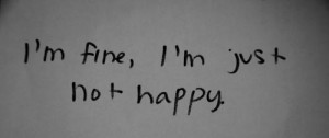 fine, I'm just not happy.