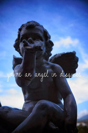 Yeah, you're truly an angel in disguise