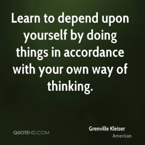 grenville-kleiser-quote-learn-to-depend-upon-yourself-by-doing-things ...