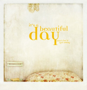 It's A Beautiful Day: Quote About Its A Beautiful Day ~ Daily ...
