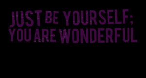 Quotes Picture: just be yourself; you are wonderful