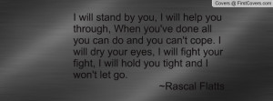 will stand by you i will help you through when you 39 ve done all you
