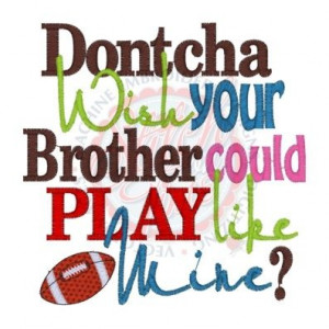 football quotes | Sayings (4128) Dontcha Wish Brother Play Football ...