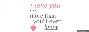 Unique I Love You Quotes I love you more than you'll