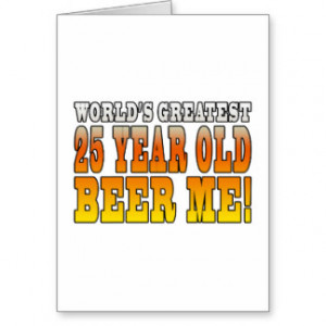 Funny 25th Birthdays : Worlds Greatest 25 Year Old Cards